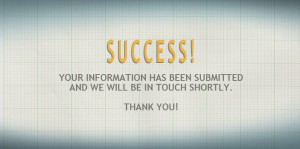 Your information has been successfully submitted. We will be in touch shortly. Thank You.